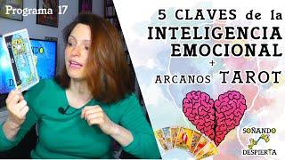 Programa 17 ► 5 Claves de la INTELIGENCIA EMOCIONAL + Arcanos TAROT Relacionados ⚝