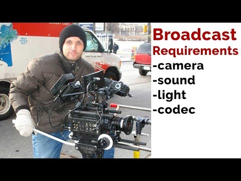 Broadcast Camera Quality Requirements (& other gear)