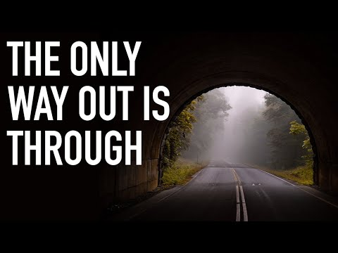 The Only Way Out Is Through - YouTube