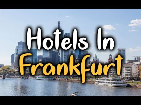 Best Hotels In Frankfurt - Top 5 Hotels In Frankfurt, Germany