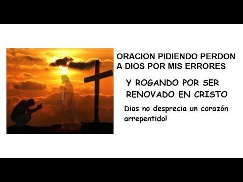 ORACION PIDIENDO PERDON A DIOS POR MIS ERRORES Y SER RENOVADO.