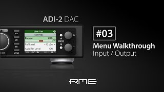 ADI-2 DAC Menu Walkthrough #03 - Input & Output