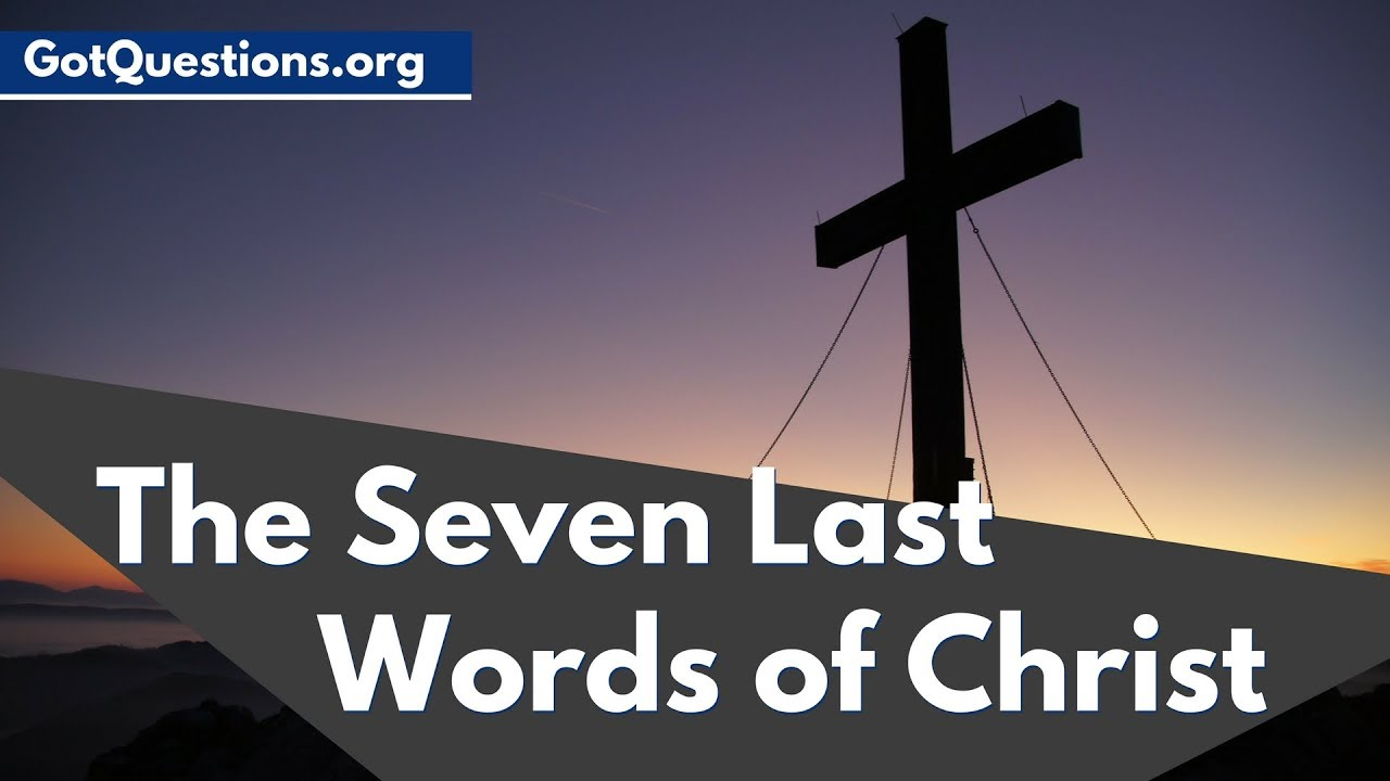 What were the seven last words of Jesus Christ on the cross and ...