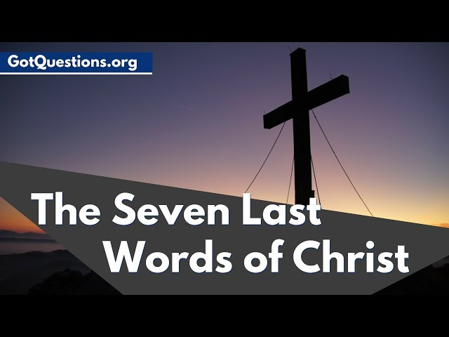 What were the seven last words of Jesus Christ on the cross...