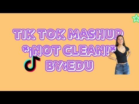 TIK TOK MASHUP *¡NOT CLEAN!* by:Edu
