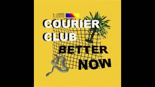 Courier Club - Better Now [Official Audio]