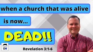 How can a church that was once alive...be dead? Revelation 3:1-6 - The Church of Sardis
