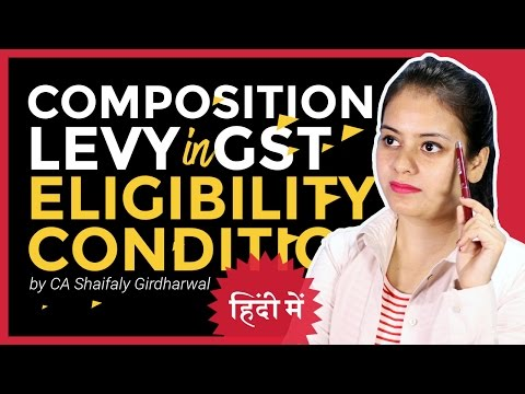 Composition Levy in GST - Eligibility Conditions - Explained in Hindi