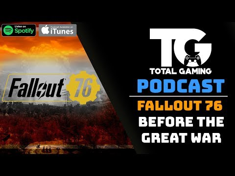 Fallout 76: Before The Great War | Total Gaming Podcast #1