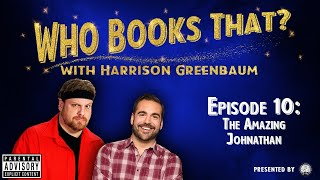 Who Books That? with Harrison Greenbaum, Ep. 10: AMAZING JOHNATHAN (Presented by the IBM)