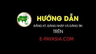Hướng dẫn đăng ký, đăng nhập và đăng sản phẩm E-Payasia.com