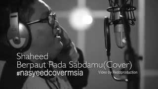 #nasyeedcovermsia BERPAUT PADA SABDAMU Cover by SHAHEED #nasyeedcovermsia 2015
