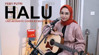 Download lagu HALU - FEBY PUTRI (LIVE COVER BY REGITA ECHA)