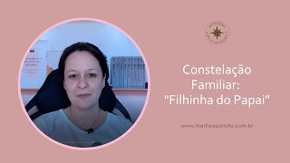 """Constelação Familiar - """"Filhinha do Papai"""""""