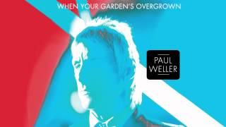 "Paul Weller - ""When Your Garden's Overgrown"""