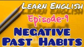 Learn English Episode 9 Past Habits in Negative