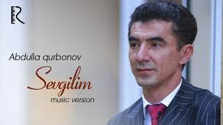 Abdulla Qurbonov Sevgilim Абдулла Курбонов Севгилим Music Version
