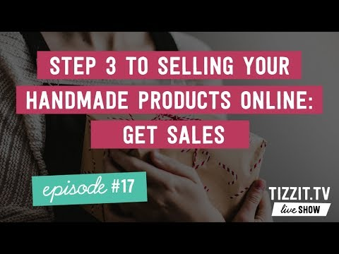 Tizzit.TV LIVE Show - Episode#17 - Step 3 to selling your handmade products online: get sales