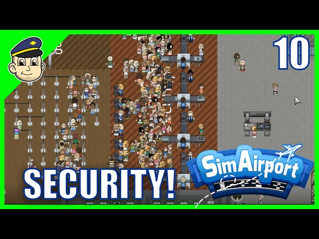Our Security is a JOKE! - Ep. 10 - SimAirport Gameplay