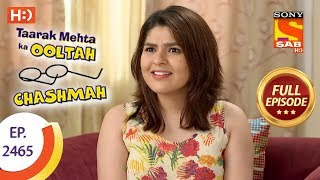 Taarak Mehta Ka Ooltah Chashmah - Ep 2465 - Full Episode - 11th May, 2018