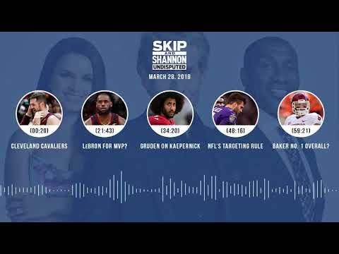 UNDISPUTED Audio Podcast (3.28.18) with Skip Bayless, Shannon Sharpe, Joy Taylor | UNDISPUTED