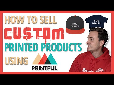 How to Sell Custom Printed Products With Printful (Print on Demand 2019 Tips)