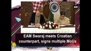 EAM Swaraj meets Croatian counterpart, signs multiple MoUs - #ANI News