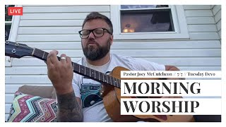 MFC Tuesday Devotion 7/7 // Morning Worship // Pastor Joey McCutcheon