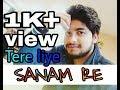 Tere liye | sanam re | cover by Ankit Shrivastava