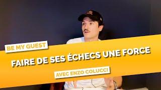Apprendre de ses échecs avec Enzo Colucci - Be My Guest #1