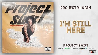 Project Youngin - I'm Still Here (Project Swift)