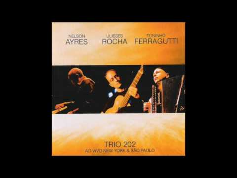 Nelson Ayres, Ulisses Rocha e Toninho Ferragutti (Trio 202) - Ao Vivo New York e São Paulo [2007]