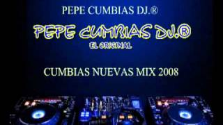 PEPE CUMBIAS DJ.® - CUMBIAS NUEVAS MIX 2008