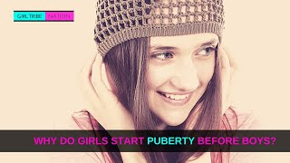 Why Do Girls Start Puberty Before Boys?