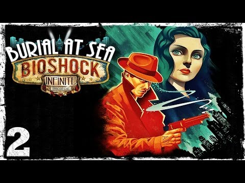 Смотреть прохождение игры Bioshock Infinite: Burial at Sea. Episode One - #2: В логове мутантов. [Art let's play]