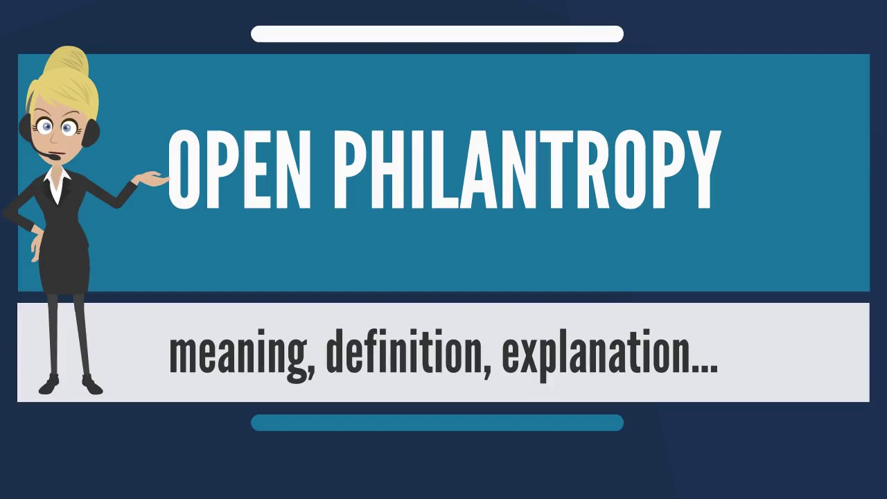 what is open philanthropy? what does open philanthropy mean? open