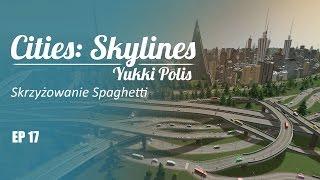 Cities: Skylines na modach - YukkiPolis :: Ep. 17 :: Skrzyżowanie spaghetti