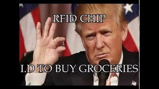 RFID CHIP coming Trump Demands I.D to buy GROCERIES!