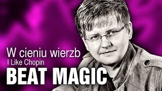 Beat Magic - W cieniu wierzb [I like Chopin] (Official Video)