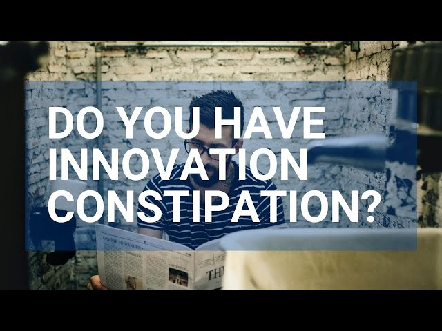 Do You Have Innovation Constipation? - Rough Cut Creativity