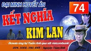 ĐẠI MINH HUYẾT ÁN TẬP 74-KẾT NGHĨA KIM LAN-TRUYỆN TRINH THÁM  MC TUẤN ANH