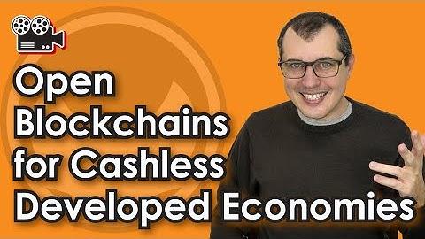 Open Blockchains for Cashless Developed Economies