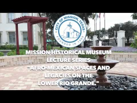 "Mission TX - Mission Historical Museum - ""Afro-Mexican Spaces and Legacies on the Lower Rio Grande"""