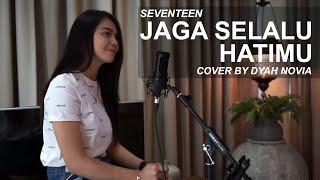 JAGA SELALU HATIMU - SEVENTEEN ( COVER BY DYAH NOVIA )