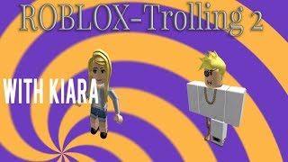 Playing With Kiara! Trolling-ROBLOX 2