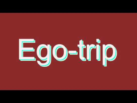 How to Pronounce Ego-trip