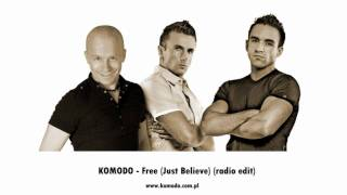 KOMODO- Free(just believe) (radio edit)