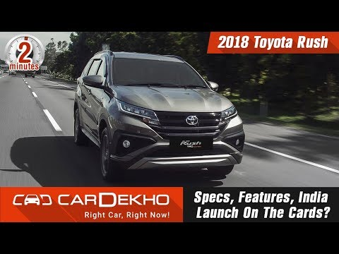 2018 Toyota Rush: Specs, Features, India Launch On The Cards? | #In2Mins | CarDekho.com