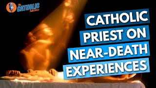 Catholic Priests Talk About Near Death Experiences | The Catholic Talk Show