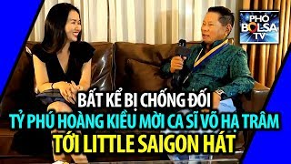Bất kể bị chống đối, tỷ phú Hoàng Kiều mời Võ Hà Trâm tới Little Saigon hát